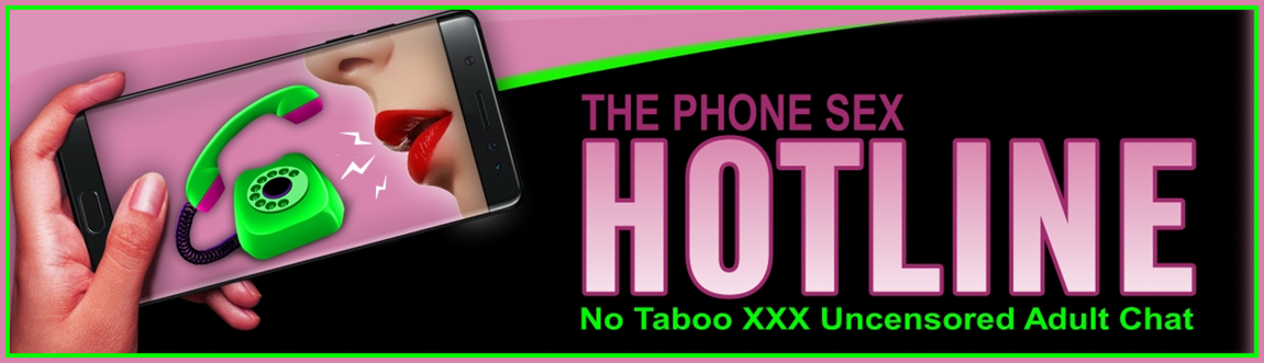The Phone Sex Hotline | No Taboo Phone Sex | Cheap Phone Sex | Live Phone Sex